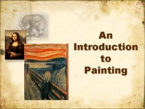 An Introduction to Painting PAINTING A BRIEF HISTORY