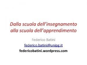 Dalla scuola dellinsegnamento alla scuola dellapprendimento Federico Batini