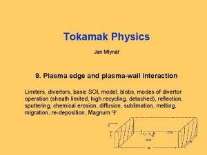Tokamak Physics Jan Mlyn 9 Plasma edge and