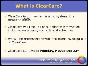 What is Clear Care Clear Care is our
