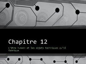 Chapitre 12 Ltre humain et les objets techniques