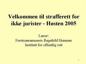 Velkommen til strafferett for ikke jurister Hsten 2005