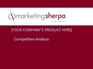YOUR COMPANYS PRODUCT HERE Competitive Analysis Competitive Analysis