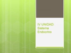 IV UNIDAD Sistema Endocrino Objetivo de la Unidad