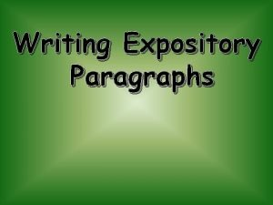 Writing Expository Paragraphs What is an expository paragraph
