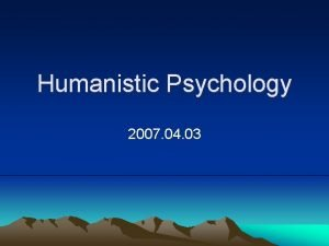 Humanistic Psychology 2007 04 03 THEORY IN HUMANISTIC