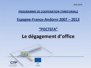 POCTEFA PROGRAMME DE COOPERATION TERRITORIALE EspagneFranceAndorre 2007 2013