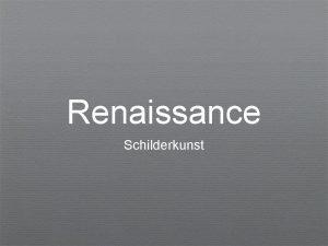 Renaissance Schilderkunst Renaissance Verhouding tot Middeleeuwen Verhouding tot