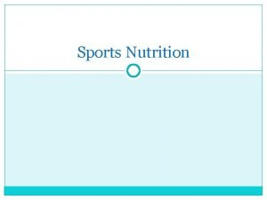 Sports Nutrition Nutrition and Physical Performance Exercise is