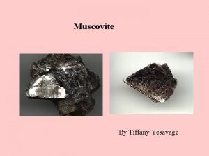 Muscovite By Tiffany Yesavage muscovite chemical composition KAl
