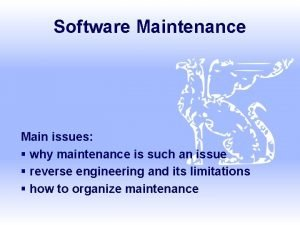 Software Maintenance Main issues why maintenance is such
