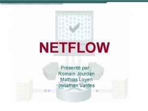 NETFLOW Prsent par Romain Jourdan Mathias Loyen Jonathan