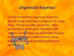 Organisasi Koperasi Untuk mendirikan organisasi koperasi pendiri yang