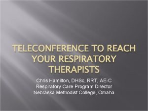 TELECONFERENCE TO REACH YOUR RESPIRATORY THERAPISTS Chris Hamilton