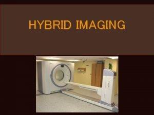 HYBRID IMAGING HYBRID IMAGING S Combination S S