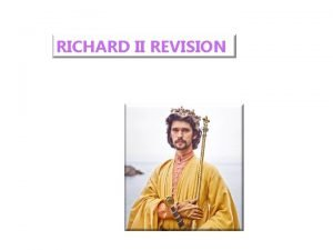 RICHARD II REVISION Some find him Richard wholly