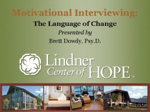 Motivational Interviewing The Language of Change Presented by