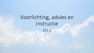 Voorlichting advies en instructie LES 1 Voorlichting Bewust