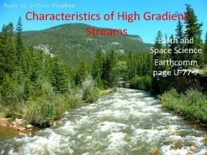 Characteristics of High Gradient Streams Earth and Space