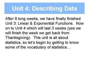 Unit 4 Describing Data After 8 long weeks