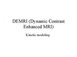 DEMRI Dynamic Contrast Enhanced MRI Kinetic modeling ARN