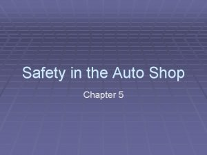 Safety in the Auto Shop Chapter 5 Auto