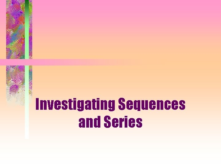 Investigating Sequences and Series Arithmetic Sequences Arithmetic Sequences