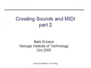 Creating Sounds and MIDI part 2 Barb Ericson