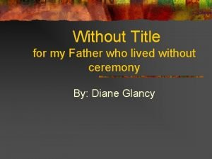 Without Title for my Father who lived without