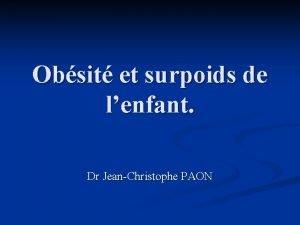 Obsit et surpoids de lenfant Dr JeanChristophe PAON