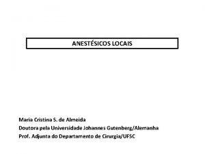 ANESTSICOS LOCAIS Maria Cristina S de Almeida Doutora