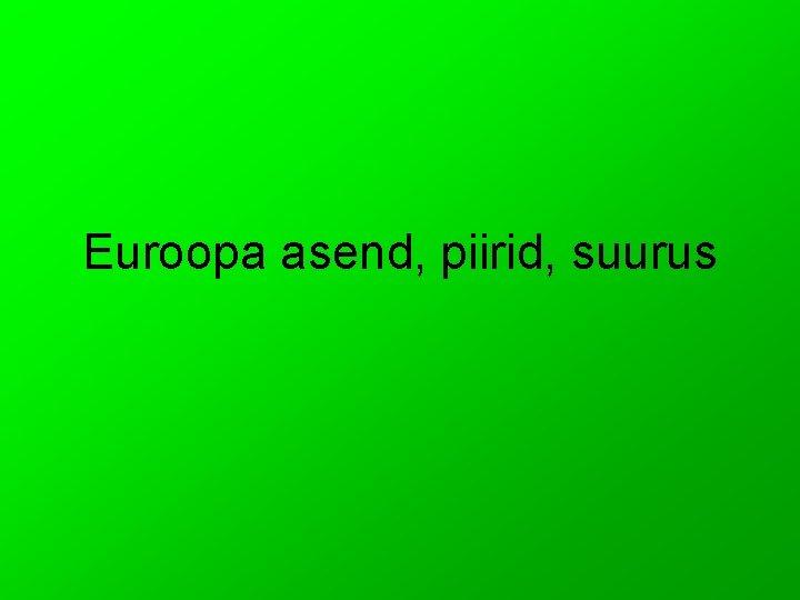 Euroopa asend piirid suurus Euroopa Sna Euroopa pritolu
