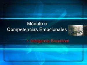 Mdulo 5 Competencias Emocionales Inteligencia Emocional APRENDIZAJE SIGNIFICATIVO