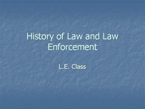 History of Law and Law Enforcement L E