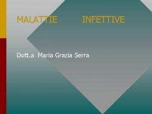 MALATTIE INFETTIVE Dott a Maria Grazia Serra MALATTIA