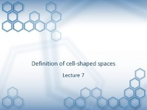 Definition of cellshaped spaces Lecture 7 Cell Spaces