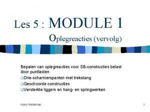 Les 5 MODULE 1 Oplegreacties vervolg Bepalen van