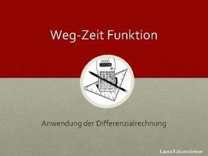 WegZeit Funktion Anwendung der Differenzialrechnung Laura Katzensteiner Definition