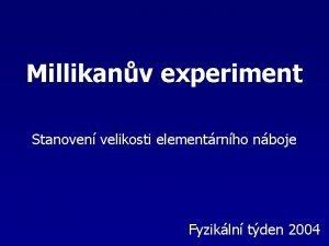 Millikanv experiment Stanoven velikosti elementrnho nboje Fyzikln tden