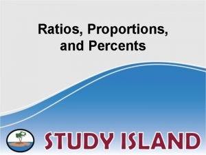 Ratios Proportions and Percents Ratios A ratio compares