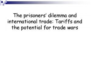 The prisoners dilemma and international trade Tariffs and