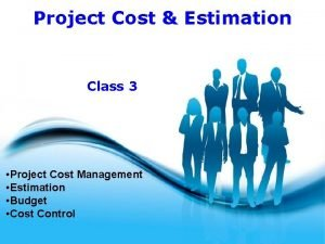 Project Cost Estimation Class 3 Project Cost Management