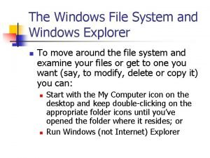 The Windows File System and Windows Explorer n