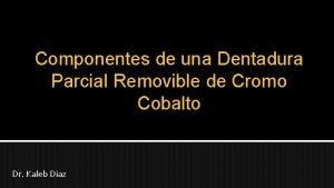Componentes de una Dentadura Parcial Removible de Cromo