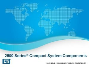 2500 Series Compact System Components 2500 Series Compact