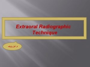 Extraoral Radiographic Technique Extraoral radiograph is Defined as