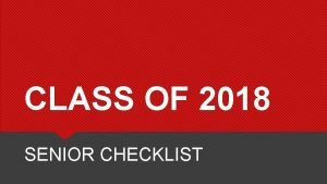 CLASS OF 2018 SENIOR CHECKLIST GRADUATION REQUIREMENTS Check