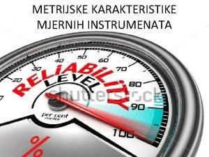 METRIJSKE KARAKTERISTIKE MJERNIH INSTRUMENATA MJERENJE I MJERNI INSTRUMENTI