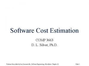 Software Cost Estimation COMP 3663 D L Silver