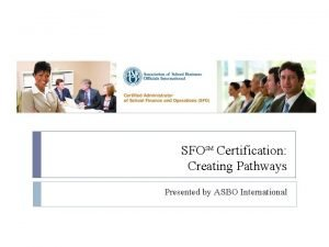 SFOSM Certification Creating Pathways Presented by ASBO International
